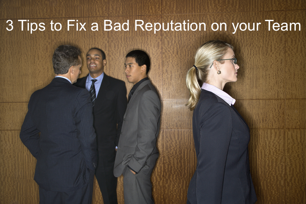 3 quick tips to fix a bad reputation on your team