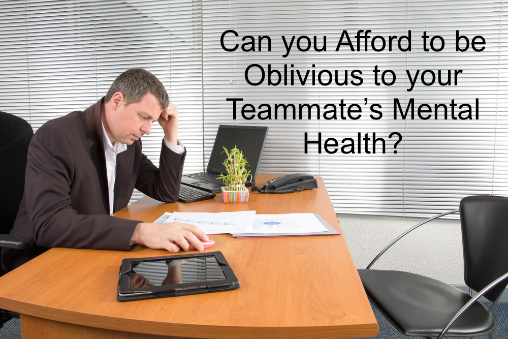 Mental health is critical - can you afford to not pay attention to your teammates'?