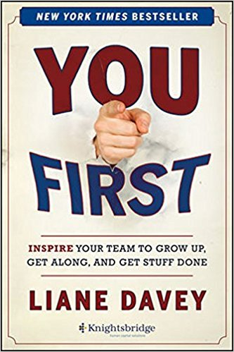 You First: Inspire Your Team to Grow Up, Get Along, and Get Stuff Done. Available Today