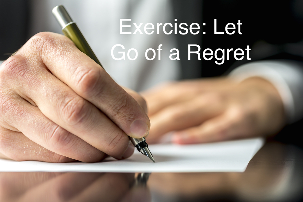 Try this exercise to help with regrets that are weighing on your mind